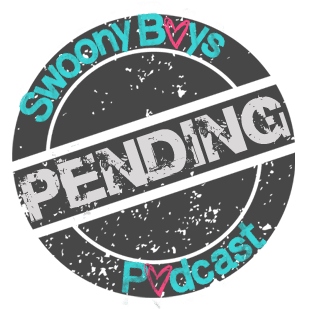 Swoony Boys Podcast Pending