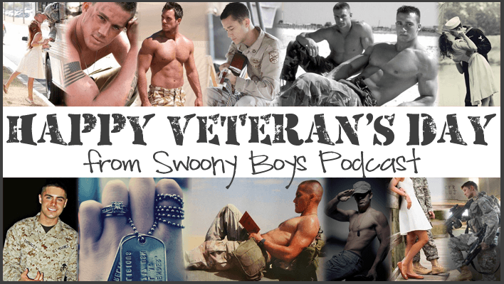 Happy Veterans Day from Swoony Boys Podcast