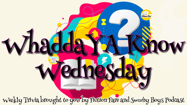 WhaddYA Know Wednesday Trivia on Swoony Boys Podcast and Fiction Fare
