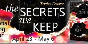 Book Tour for The Secrets We Keep by Trisha Leaver on 4/26/2015