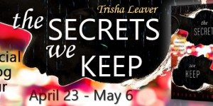 {Tour} The Secrets We Keep by Trisha Leaver (Review + Giveaway)