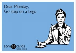 Monday step on a lego