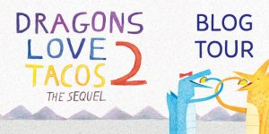 {Tour}: Dragons Love Tacos 2 by Adam Rubin (Review, Mini Swoon + a Giveaway!)