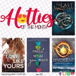 June 2019 Hotties of the Month ft. Harte Darrigan from The Last Magician by Lisa Maxwell, Marcus from Dark Shores by Danielle L. Jensen, Sam Cole from A Love Like Yours by Robin Huber, Rob from Call It What You Want by Brigid Kemmerer, Four from Divergent by Veronica Roth