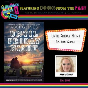 Flashback Friday on Swoony Boys Podcast featuring Until Friday Night by Abbi Glines