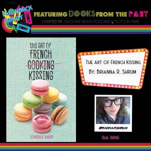 Flashback Friday on Swoony Boys Podcast featuring The Art of French Kissing by Brianna R. Shrum