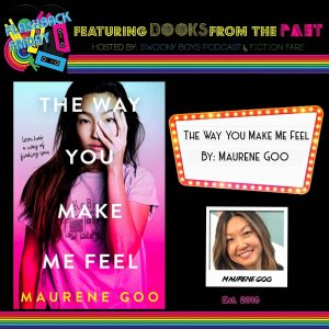Flashback Friday on Swoony Boys Podcast featuring The Way You Make Me Feel by Maurene Goo