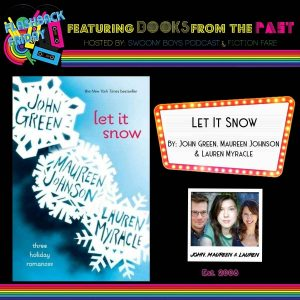 Flashback Friday on Swoony Boys Podcast featuring Let It Snow by John Green, Maureen Johnson, Lauren Myracle