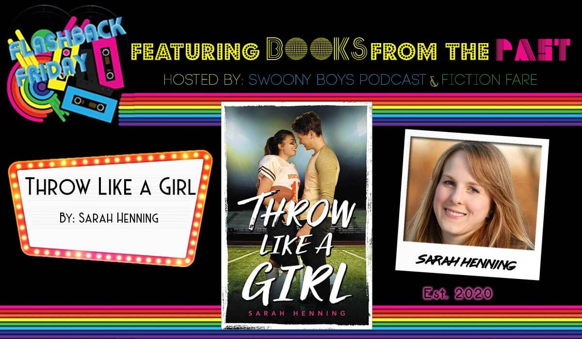 Flashback Friday on Swoony Boys Podcast featuring Throw Like a Girl by Sarah Henning