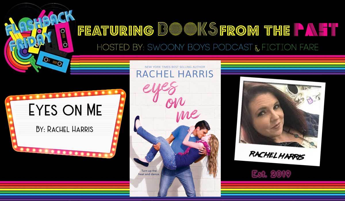 Flashback Friday on Swoony Boys Podcast featuring Eyes on Me by Rachel Harris