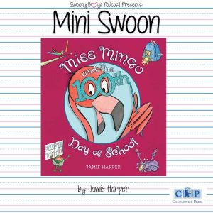 Mini Swoons on Swoony Boys Podcast featuring Miss Mingo and the 100th day of School by Jamie Harper