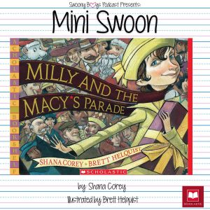 Mini Swoons on Swoony Boys Podcast featuring Milly & the Macy's Parade by Shana Corey