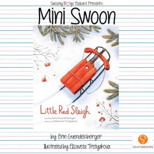 Mini Swoons on Swoony Boys Podcast featuring Little Red Sleigh by Erin Guendelsberger