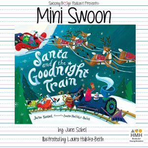 Mini Swoons on Swoony Boys Podcast featuring Santa and the Goodnight Train by June Sobel