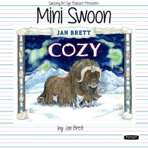 Mini Swoons on Swoony Boys Podcast featuring Cozy by Jan Brett