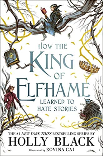 3 Reasons To Read…How the King of Elfhame Learned To Hate Stories by Holly Black